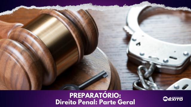 Módulo Preparatório - Direito Penal - Parte Geral