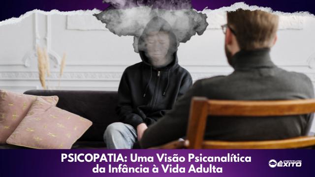 Psicopatia: Uma Visão Psicanalítica da Infância  à Vida Adulta